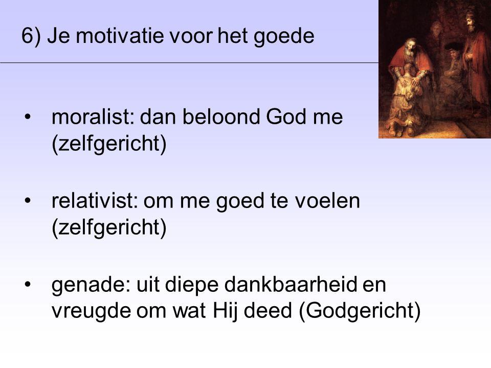 6) Je motivatie voor het goede