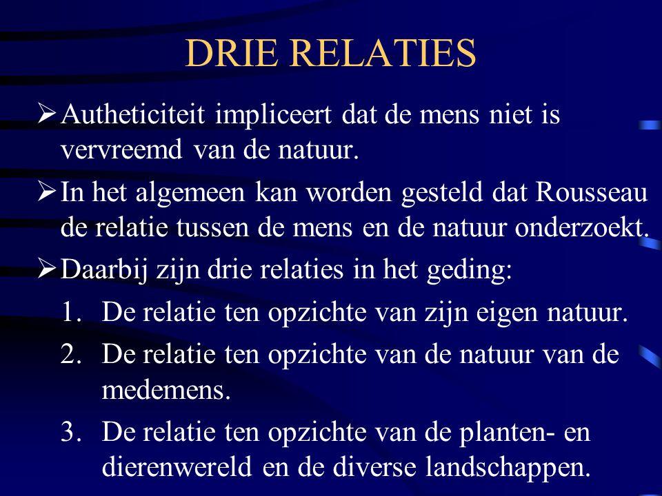 DRIE RELATIES Autheticiteit impliceert dat de mens niet is vervreemd van de natuur.