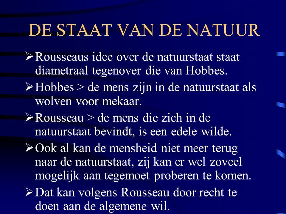 DE STAAT VAN DE NATUUR Rousseaus idee over de natuurstaat staat diametraal tegenover die van Hobbes.
