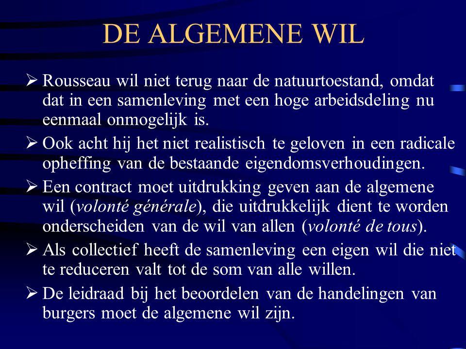 DE ALGEMENE WIL Rousseau wil niet terug naar de natuurtoestand, omdat dat in een samenleving met een hoge arbeidsdeling nu eenmaal onmogelijk is.