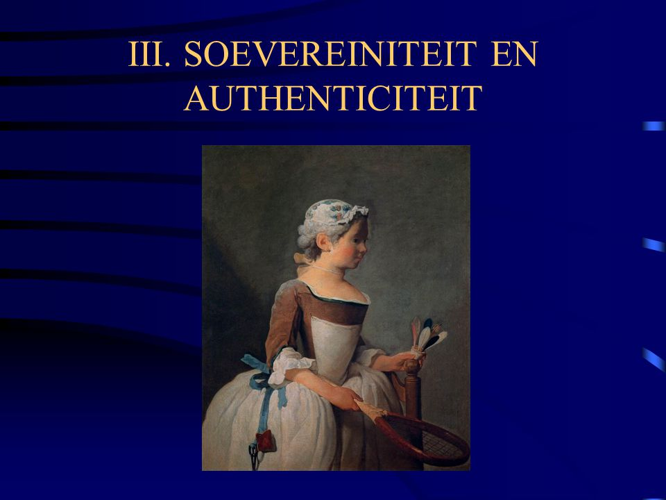 III. SOEVEREINITEIT EN AUTHENTICITEIT
