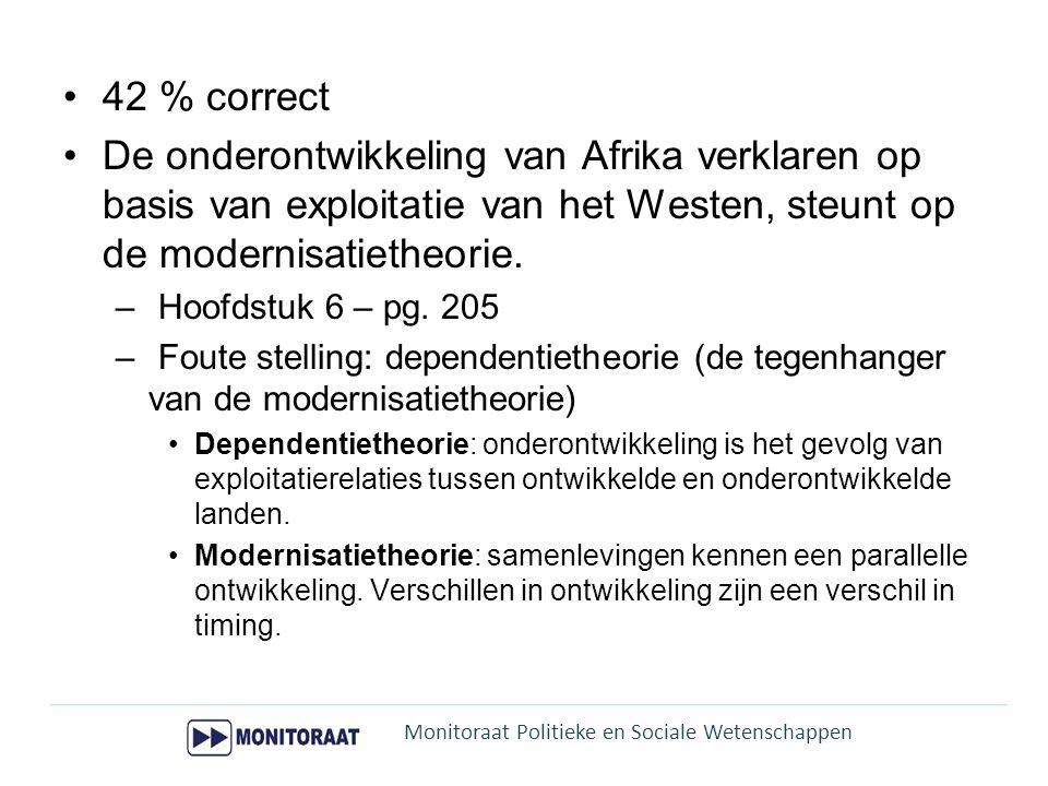 42 % correct De onderontwikkeling van Afrika verklaren op basis van exploitatie van het Westen, steunt op de modernisatietheorie.