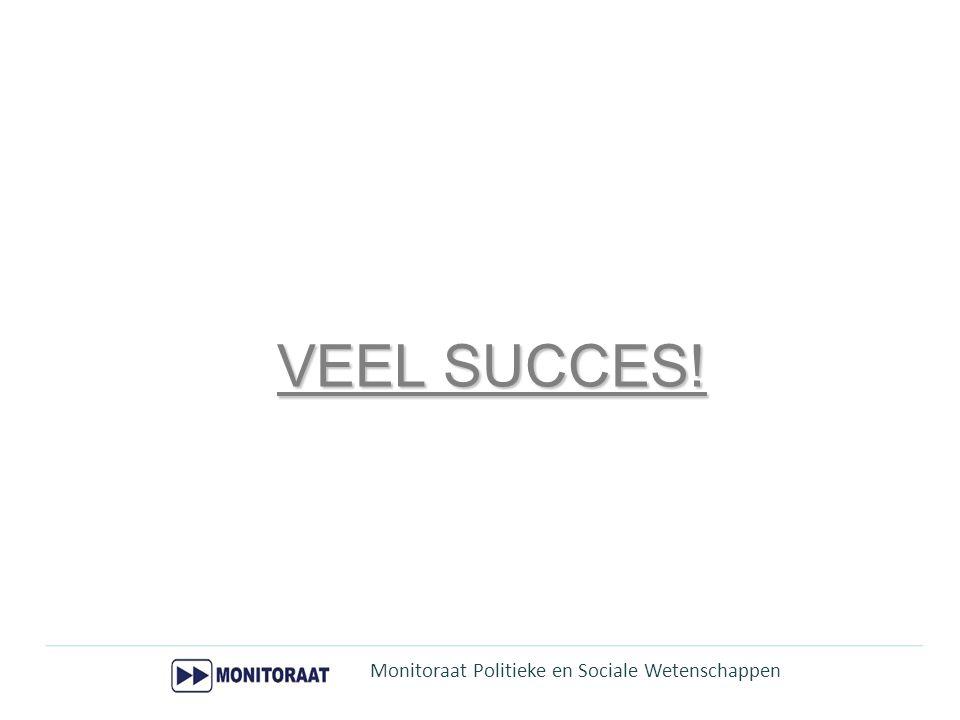 VEEL SUCCES! Monitoraat Politieke en Sociale Wetenschappen 33