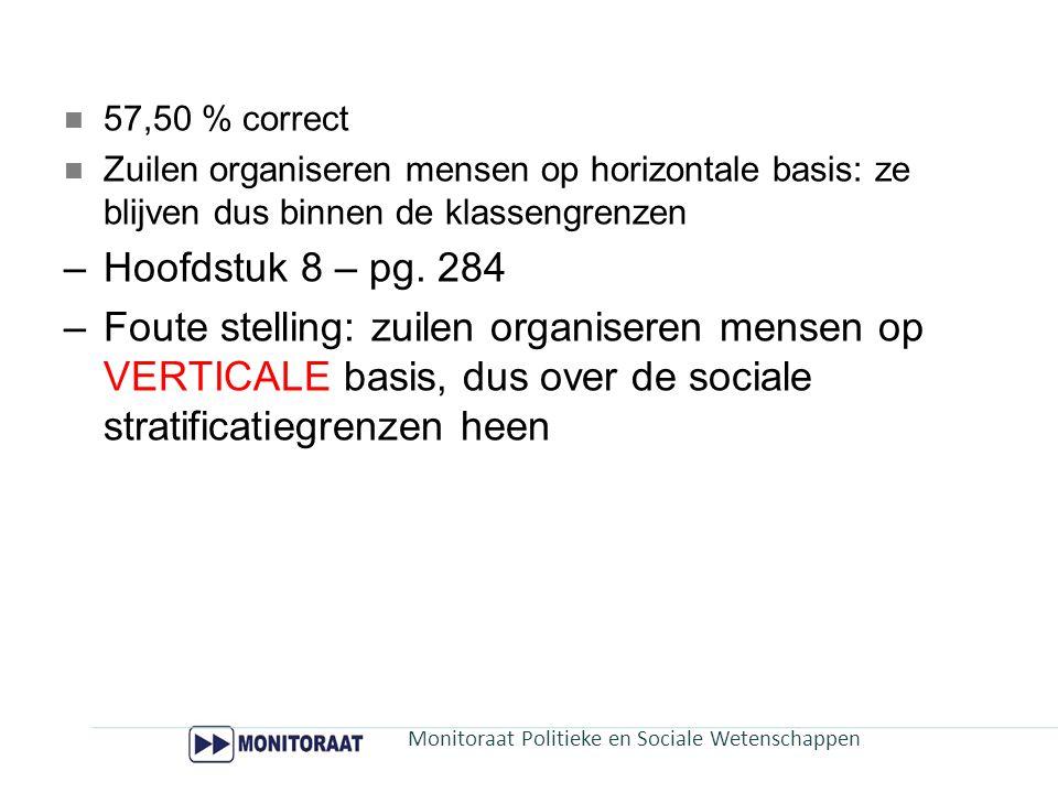 57,50 % correct Zuilen organiseren mensen op horizontale basis: ze blijven dus binnen de klassengrenzen.