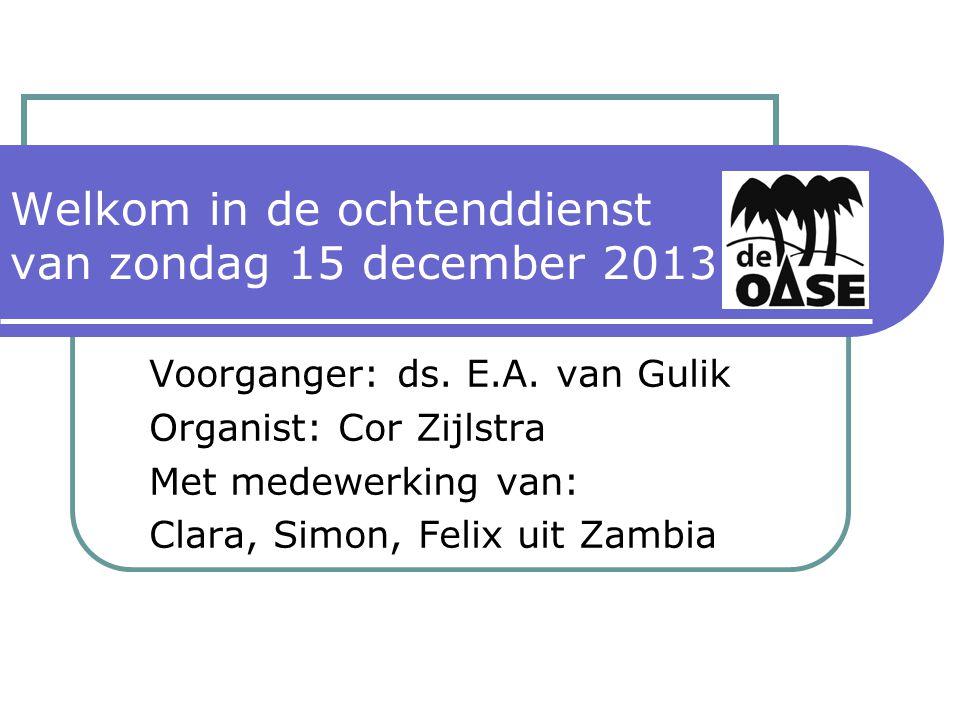 Welkom in de ochtenddienst van zondag 15 december 2013