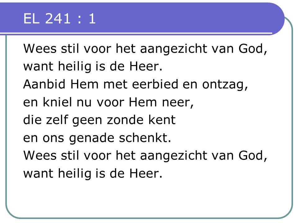 EL 241 : 1 Wees stil voor het aangezicht van God,