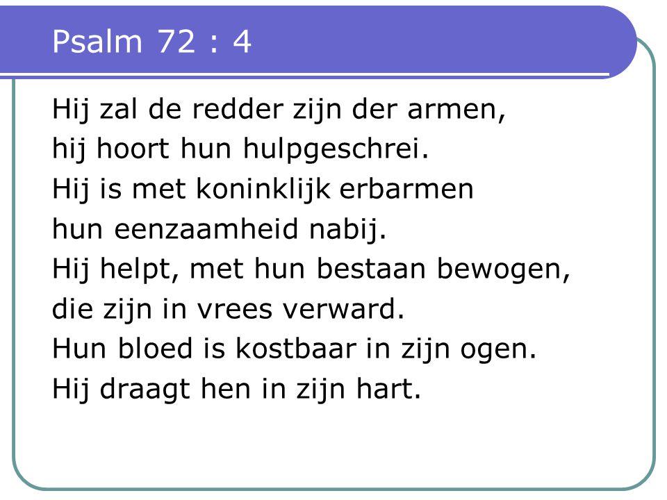 Psalm 72 : 4 Hij zal de redder zijn der armen,