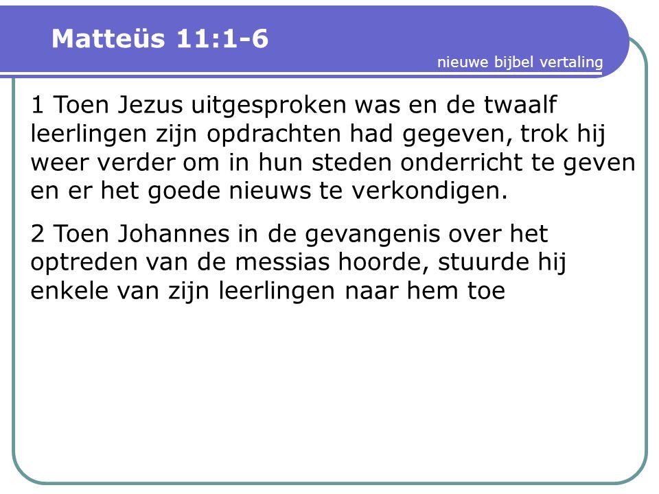 Matteüs 11:1-6 nieuwe bijbel vertaling.