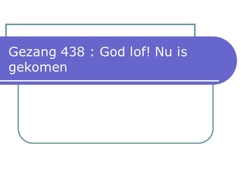 Gezang 438 : God lof! Nu is gekomen