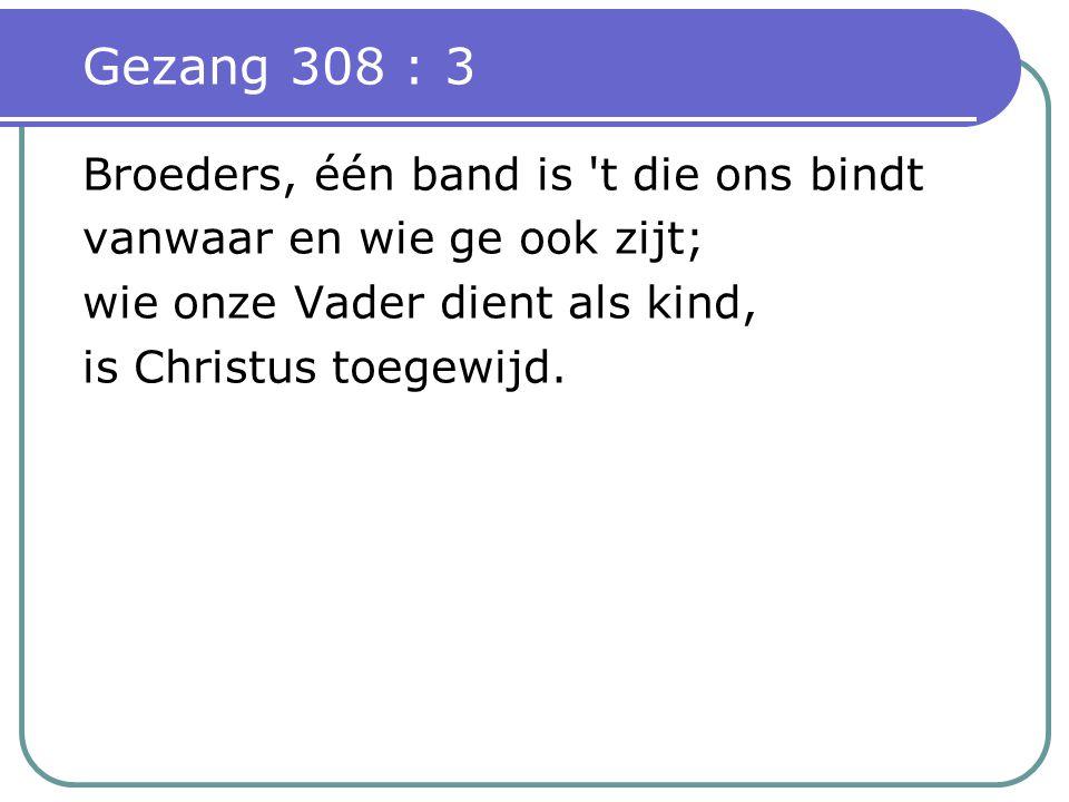 Gezang 308 : 3 Broeders, één band is t die ons bindt