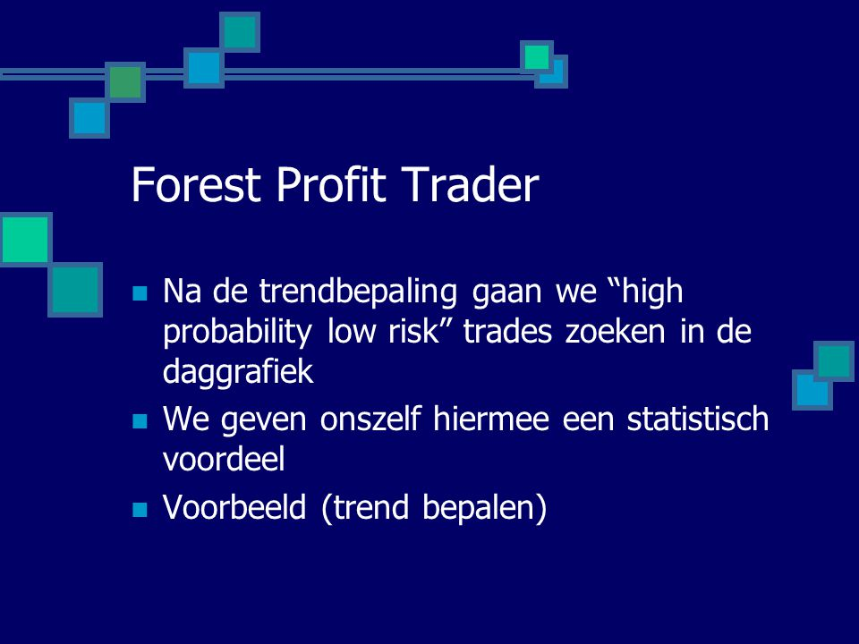 Forest Profit Trader Na de trendbepaling gaan we high probability low risk trades zoeken in de daggrafiek.