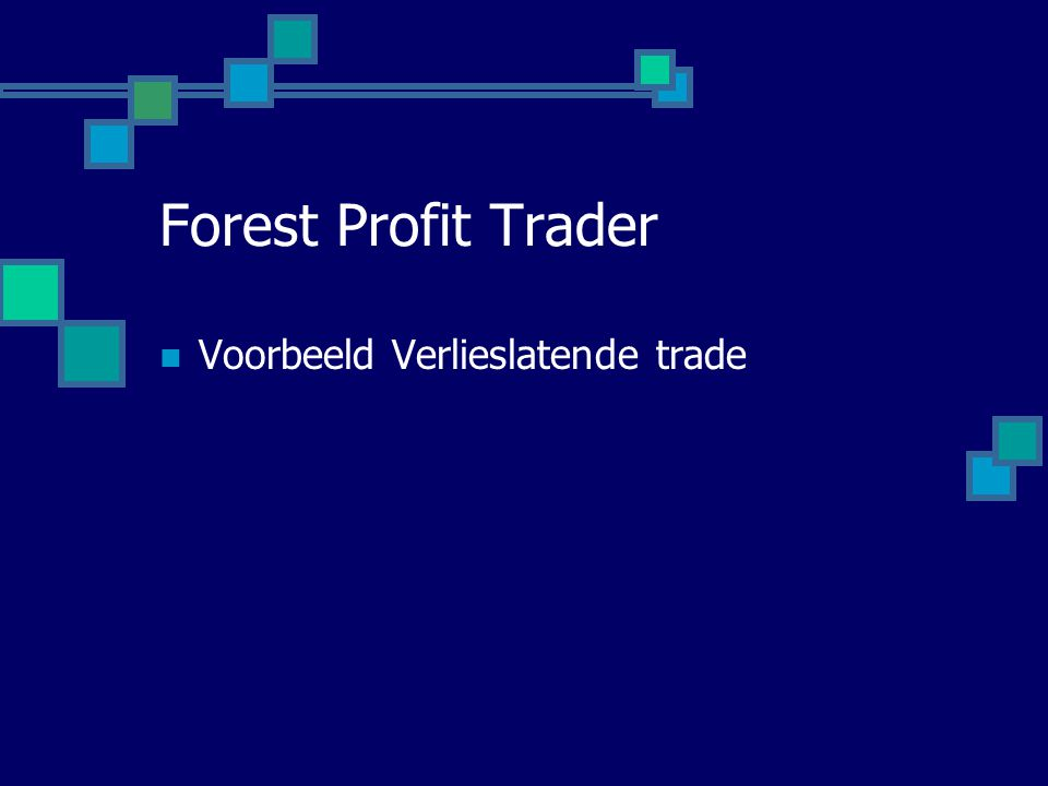 Forest Profit Trader Voorbeeld Verlieslatende trade