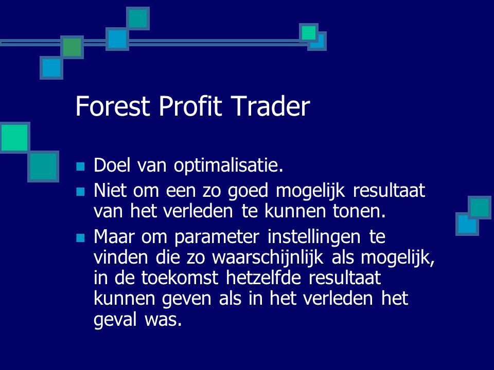 Forest Profit Trader Doel van optimalisatie.