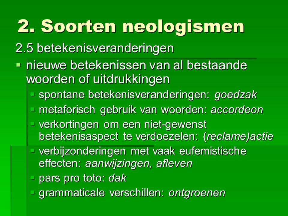 2. Soorten neologismen 2.5 betekenisveranderingen