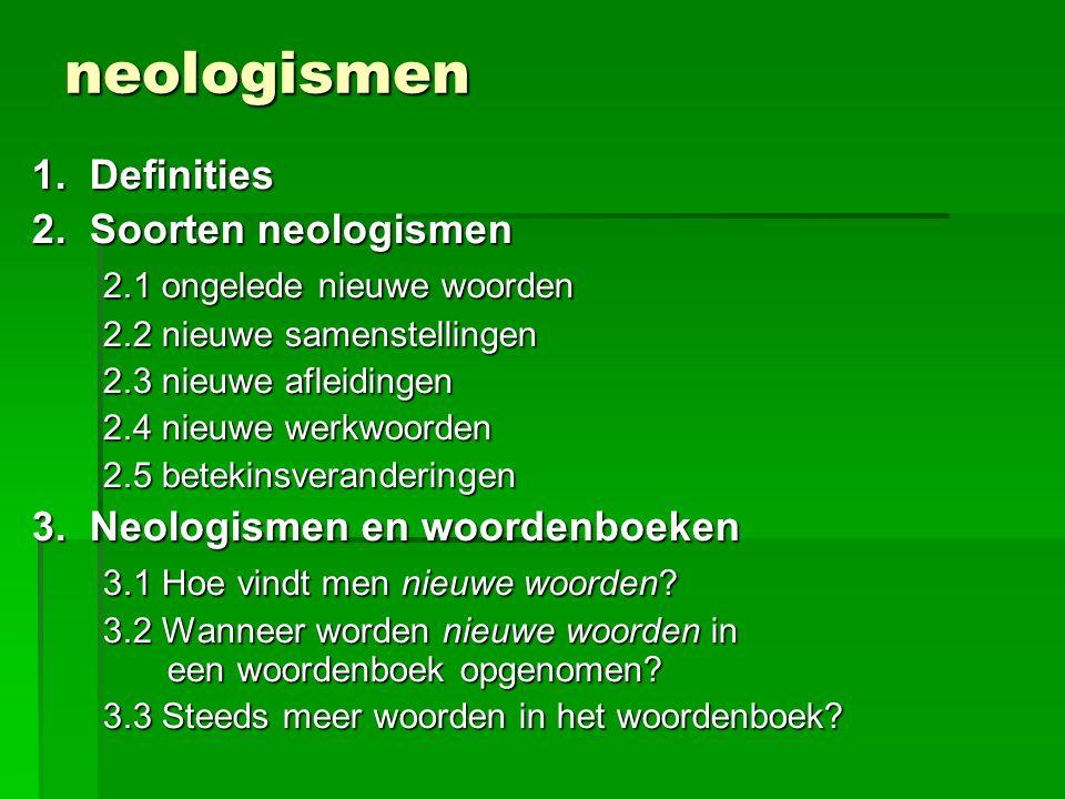 neologismen 1. Definities 2. Soorten neologismen