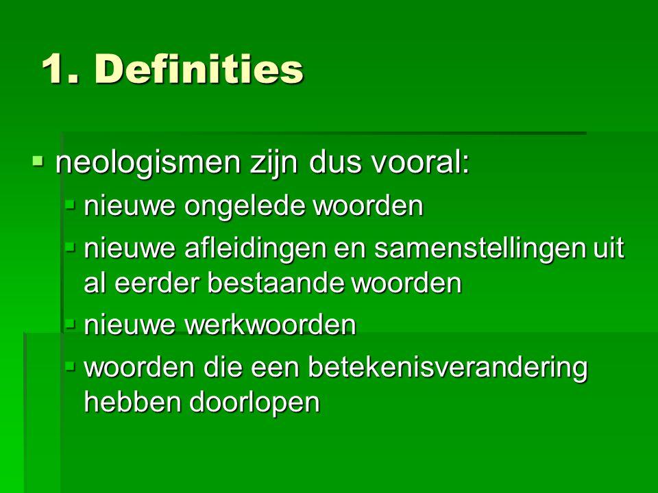 1. Definities neologismen zijn dus vooral: nieuwe ongelede woorden