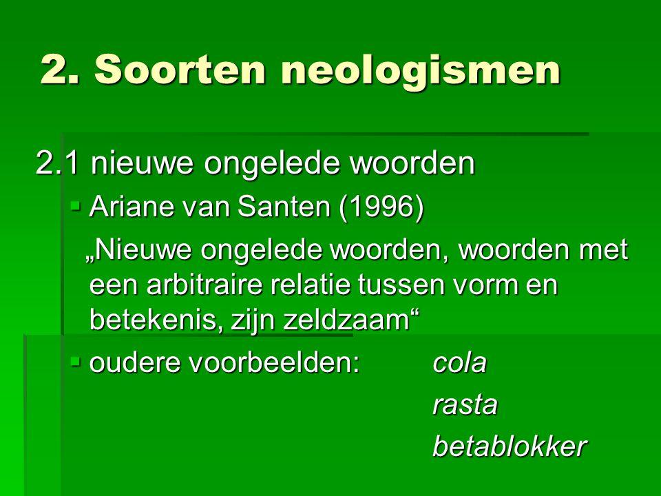 2. Soorten neologismen 2.1 nieuwe ongelede woorden