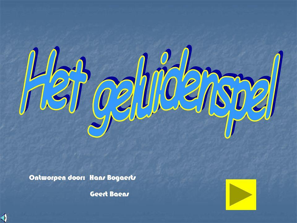 Het geluidenspel Ontworpen door: Hans Bogaerts Geert Baens