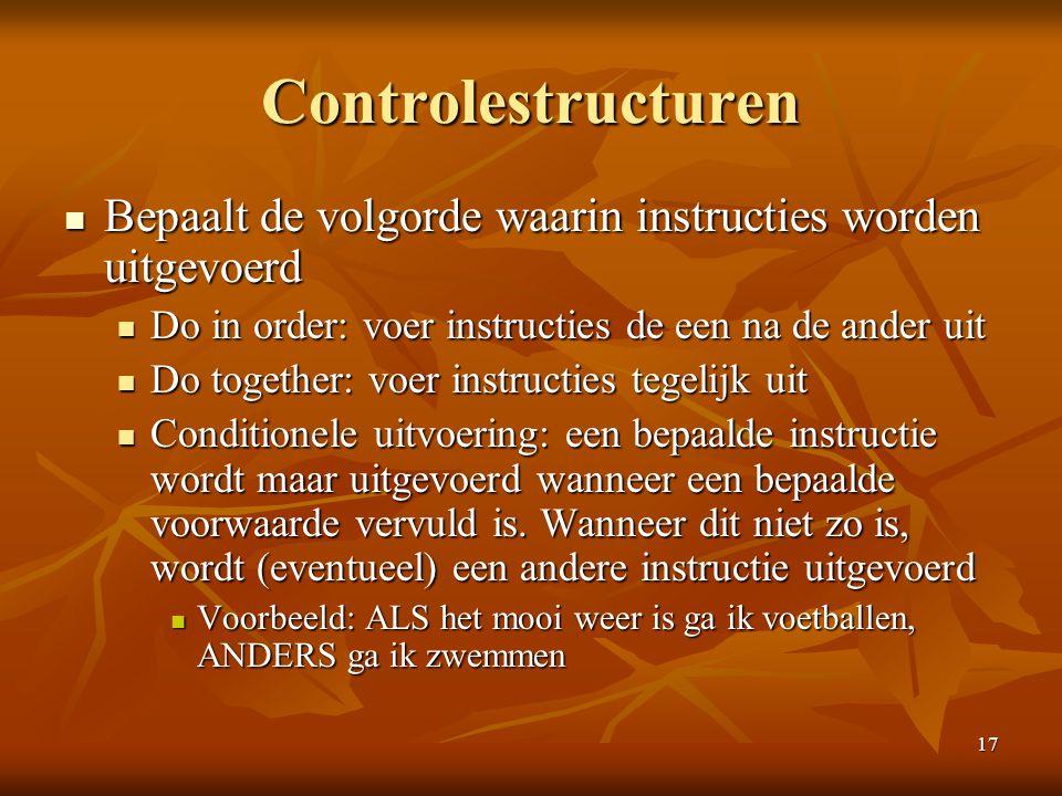 Controlestructuren Bepaalt de volgorde waarin instructies worden uitgevoerd. Do in order: voer instructies de een na de ander uit.
