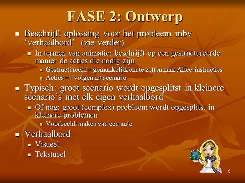 FASE 2: Ontwerp Beschrijft oplossing voor het probleem mbv 'verhaalbord' (zie verder)