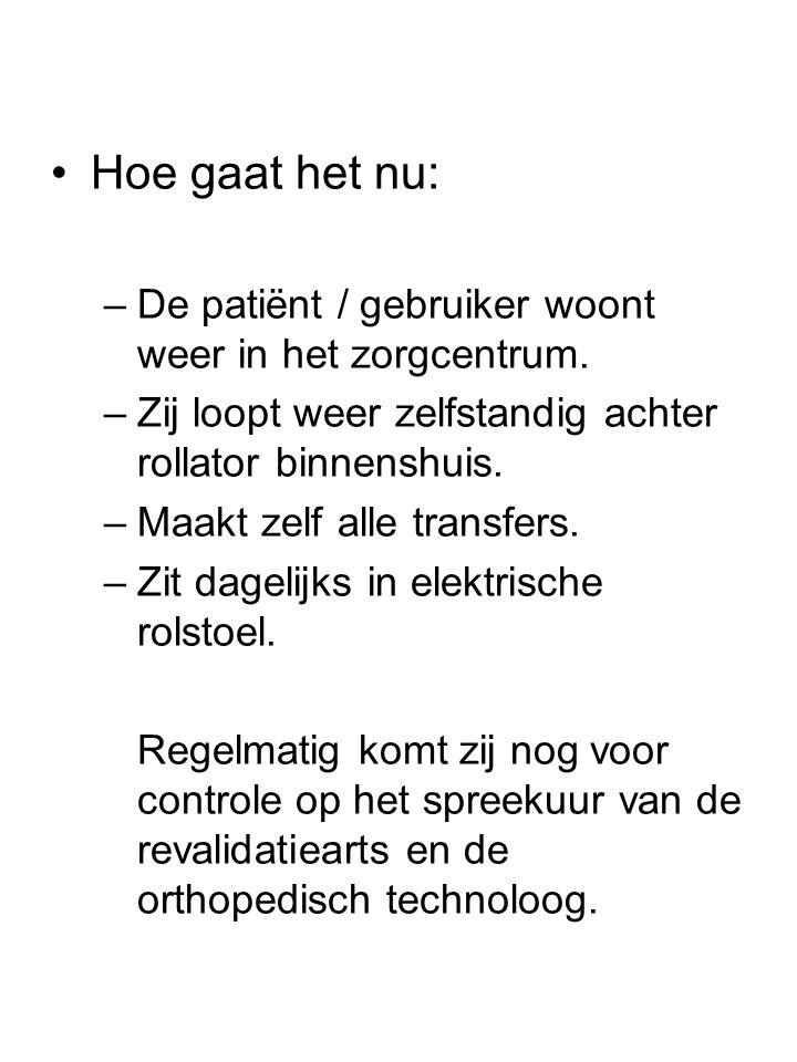 Hoe gaat het nu: De patiënt / gebruiker woont weer in het zorgcentrum.