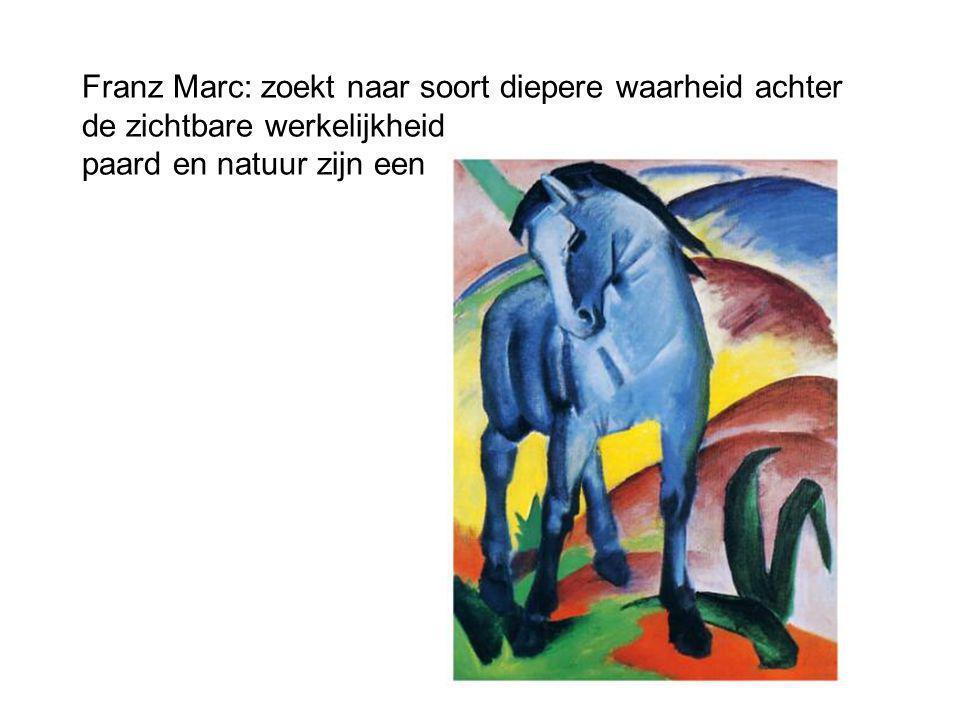 Franz Marc: zoekt naar soort diepere waarheid achter de zichtbare werkelijkheid paard en natuur zijn een