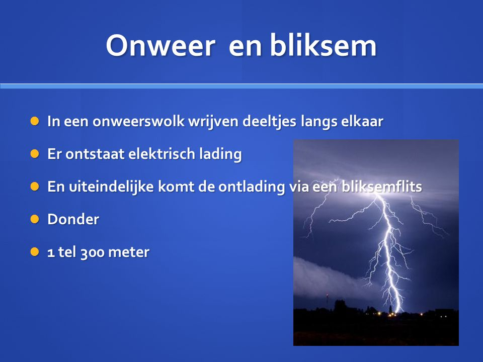 Onweer en bliksem In een onweerswolk wrijven deeltjes langs elkaar