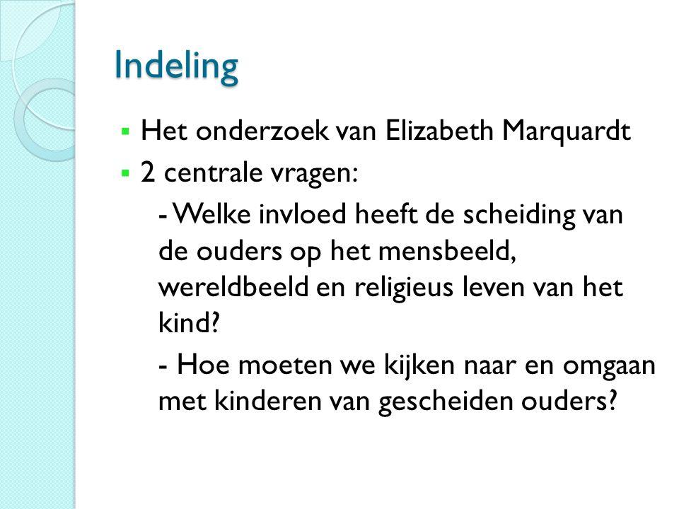 Indeling Het onderzoek van Elizabeth Marquardt 2 centrale vragen: