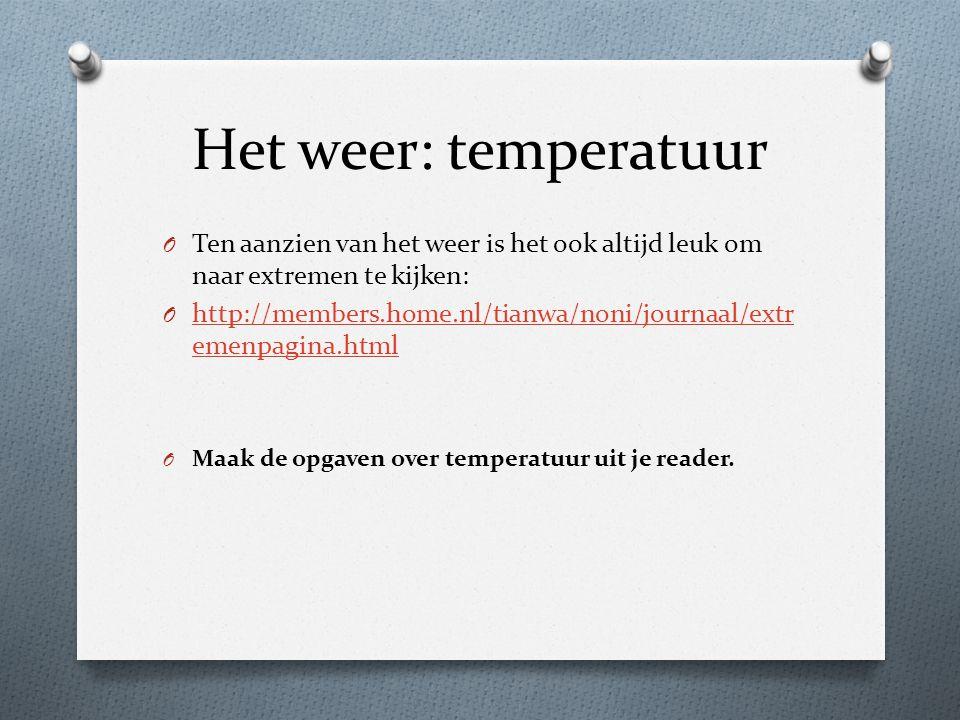 Het weer: temperatuur Ten aanzien van het weer is het ook altijd leuk om naar extremen te kijken: