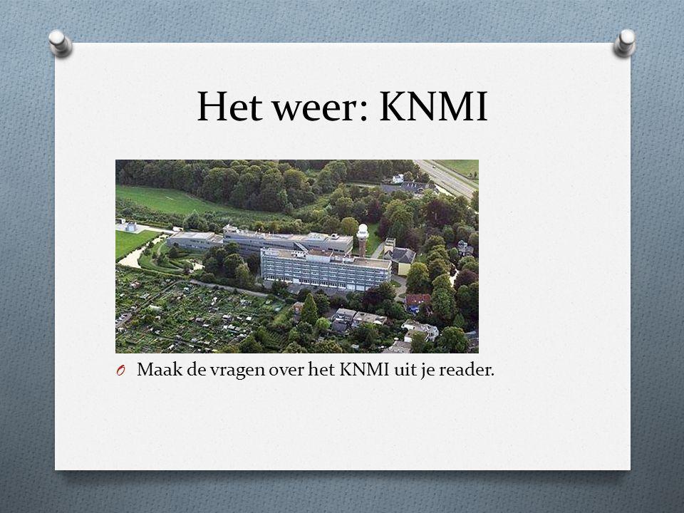 Het weer: KNMI Maak de vragen over het KNMI uit je reader.