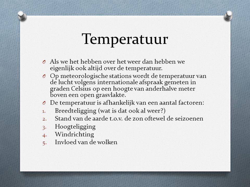 Temperatuur Als we het hebben over het weer dan hebben we eigenlijk ook altijd over de temperatuur.