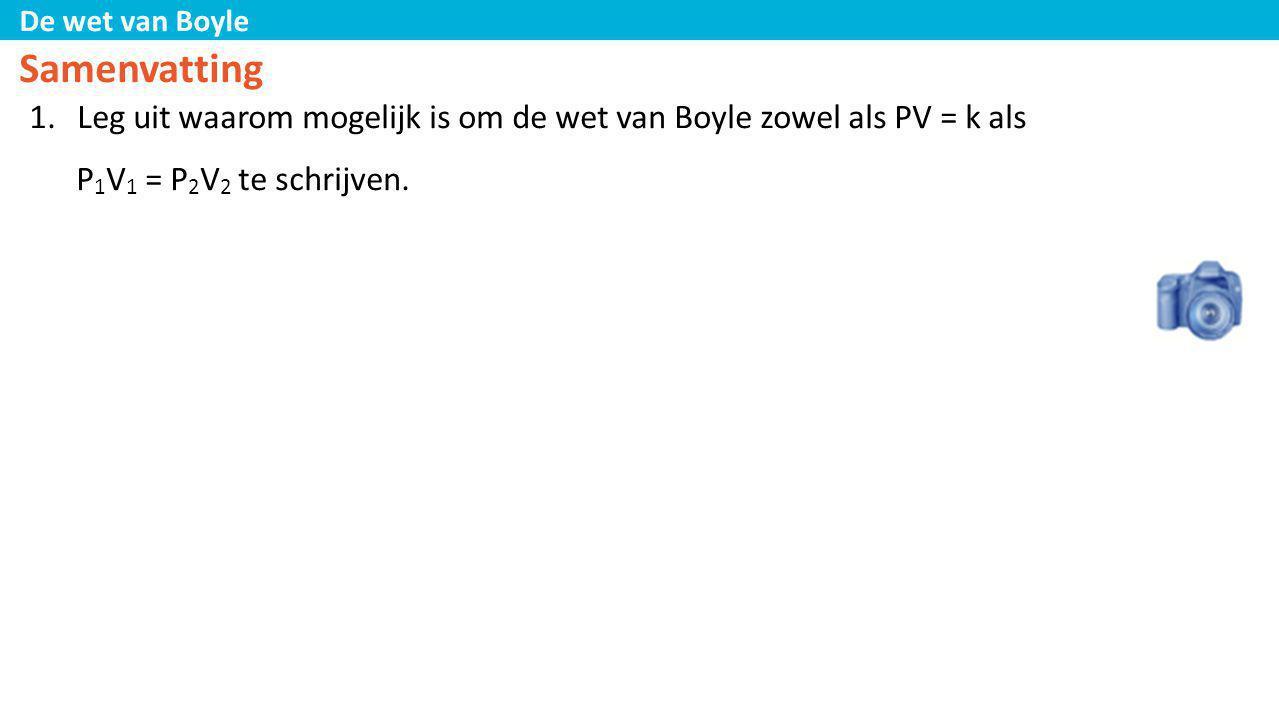 Samenvatting Leg uit waarom mogelijk is om de wet van Boyle zowel als PV = k als. P1V1 = P2V2 te schrijven.