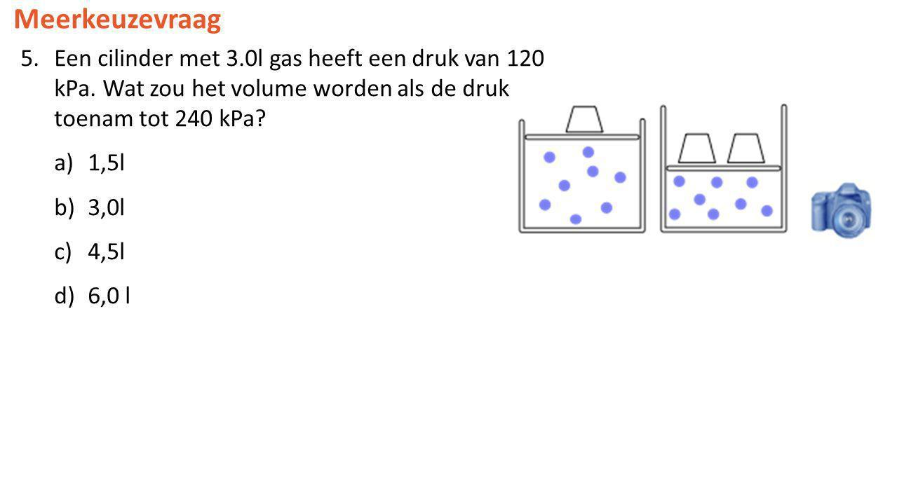 Meerkeuzevraag Een cilinder met 3.0l gas heeft een druk van 120 kPa. Wat zou het volume worden als de druk toenam tot 240 kPa