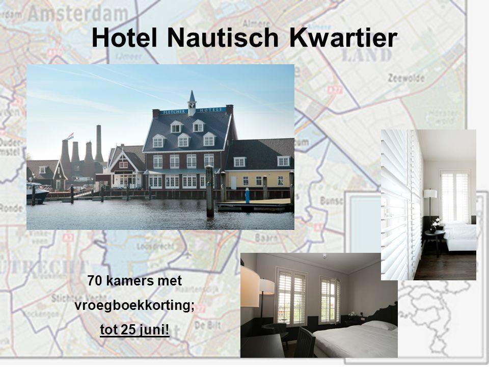 Hotel Nautisch Kwartier 70 kamers met vroegboekkorting; tot 25 juni!