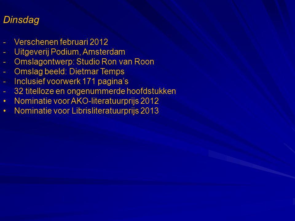 Dinsdag Verschenen februari 2012 Uitgeverij Podium, Amsterdam