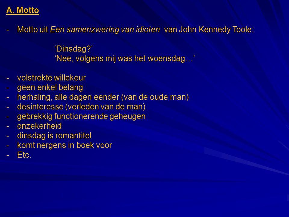 A. Motto Motto uit Een samenzwering van idioten van John Kennedy Toole: 'Dinsdag ' 'Nee, volgens mij was het woensdag…'