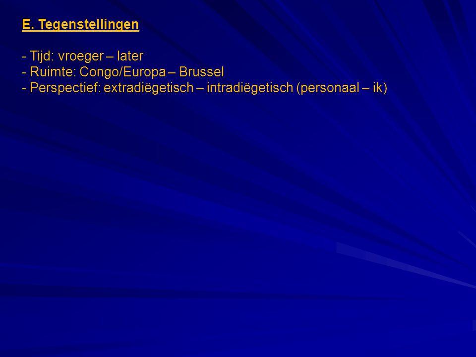 E. Tegenstellingen - Tijd: vroeger – later. Ruimte: Congo/Europa – Brussel.