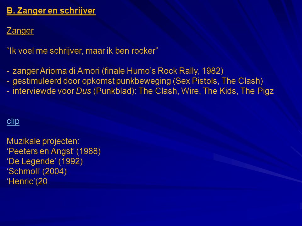 B. Zanger en schrijver Zanger. Ik voel me schrijver, maar ik ben rocker - zanger Arioma di Amori (finale Humo's Rock Rally, 1982)