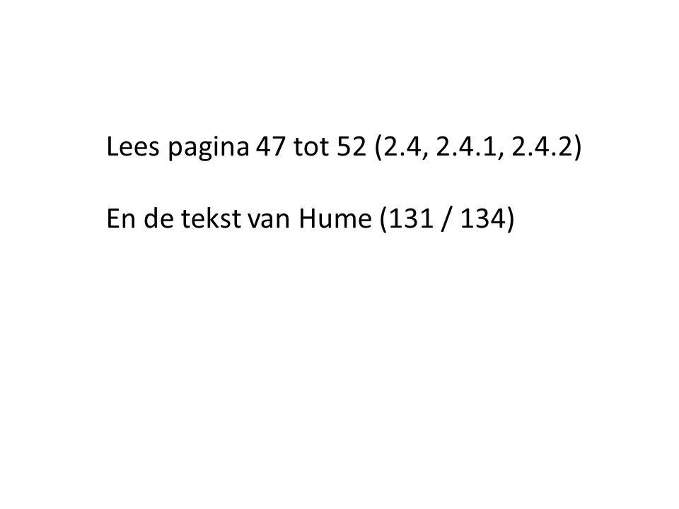 Lees pagina 47 tot 52 (2.4, 2.4.1, 2.4.2) En de tekst van Hume (131 / 134)