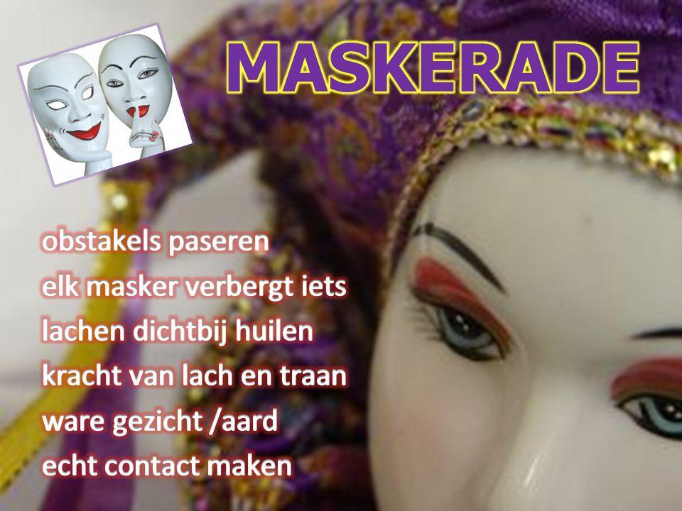 MASKERADE obstakels paseren elk masker verbergt iets lachen dichtbij huilen kracht van lach en traan ware gezicht /aard echt contact maken
