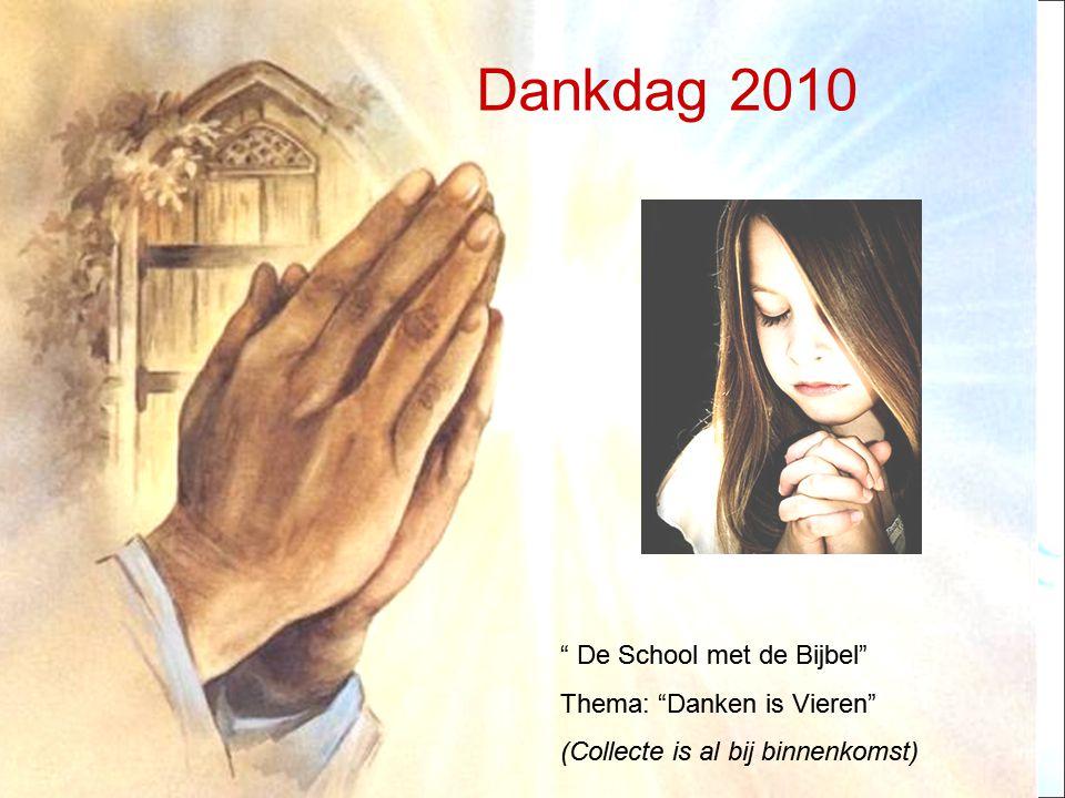 Dankdag 2010 De School met de Bijbel Thema: Danken is Vieren