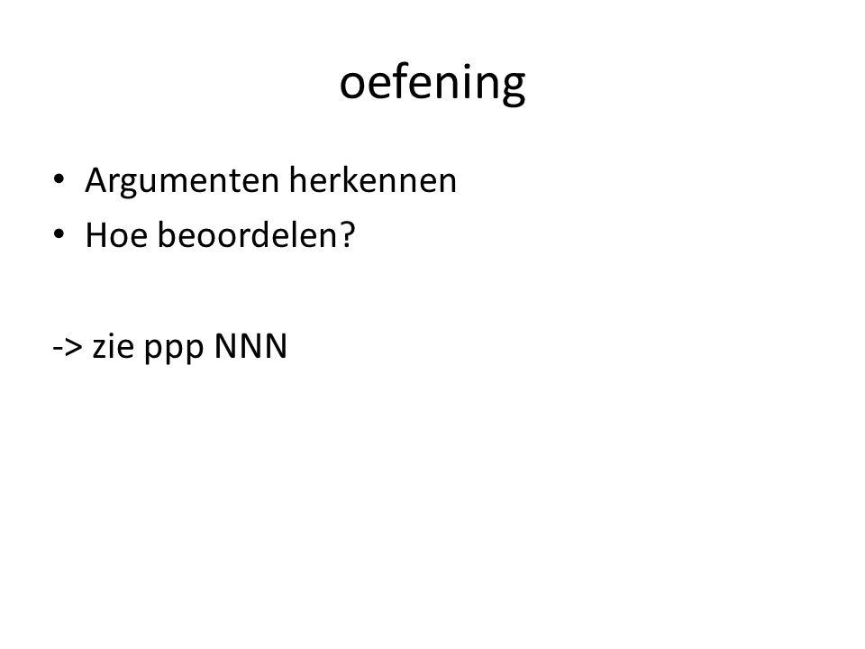 oefening Argumenten herkennen Hoe beoordelen -> zie ppp NNN