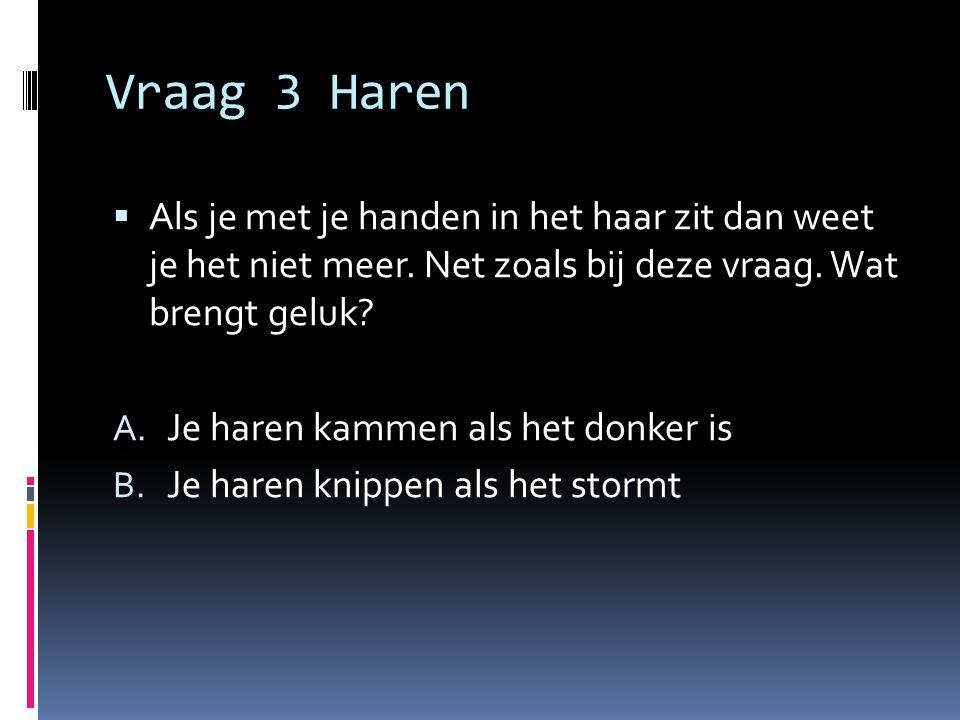 Vraag 3 Haren Als je met je handen in het haar zit dan weet je het niet meer. Net zoals bij deze vraag. Wat brengt geluk