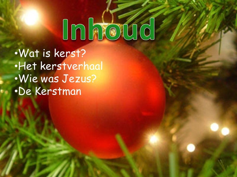 Inhoud Wat is kerst Het kerstverhaal Wie was Jezus De Kerstman