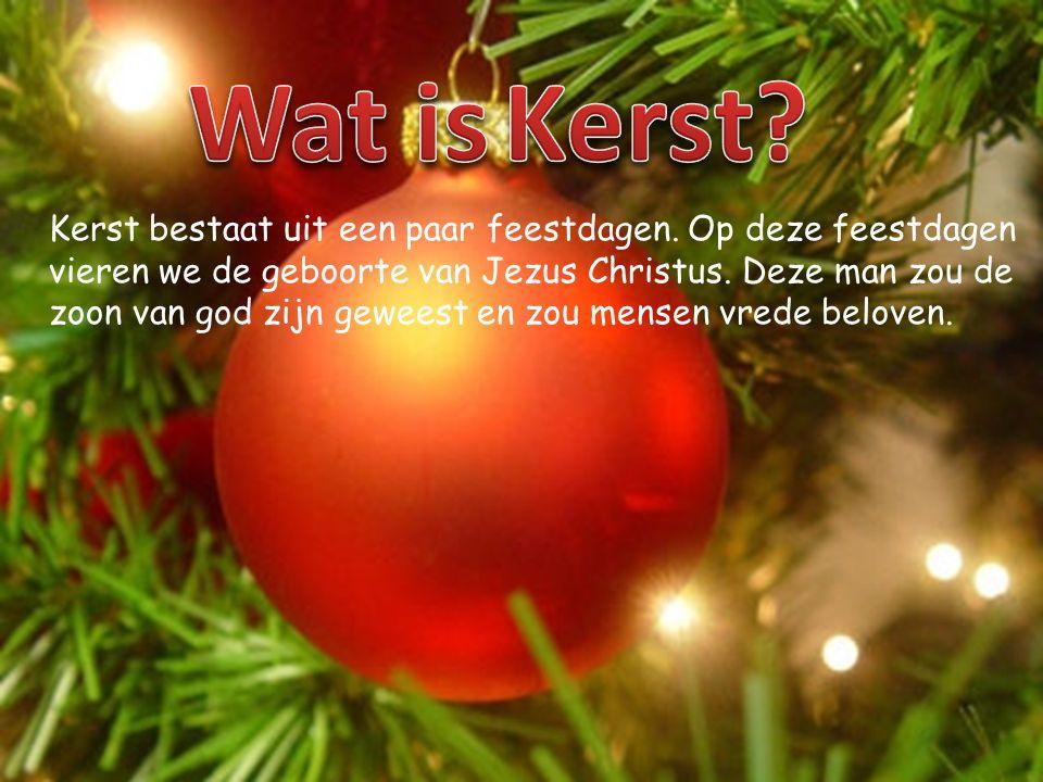 Wat is Kerst Kerst bestaat uit een paar feestdagen. Op deze feestdagen. vieren we de geboorte van Jezus Christus. Deze man zou de.