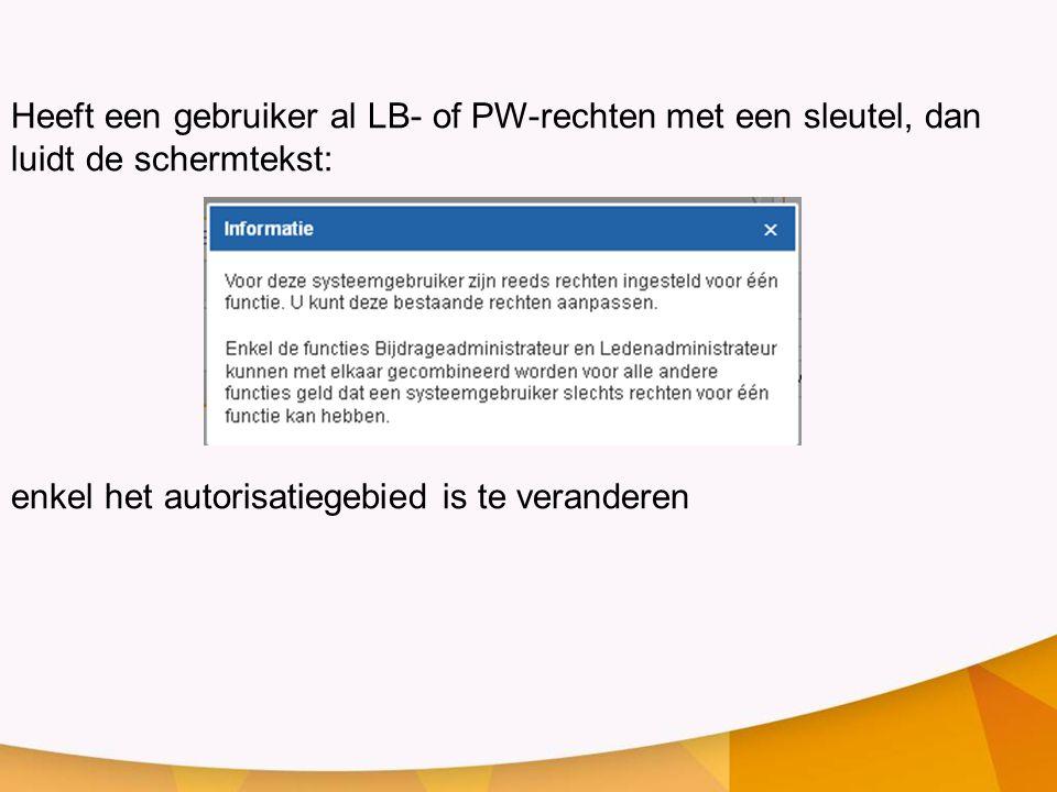 Heeft een gebruiker al LB- of PW-rechten met een sleutel, dan luidt de schermtekst: