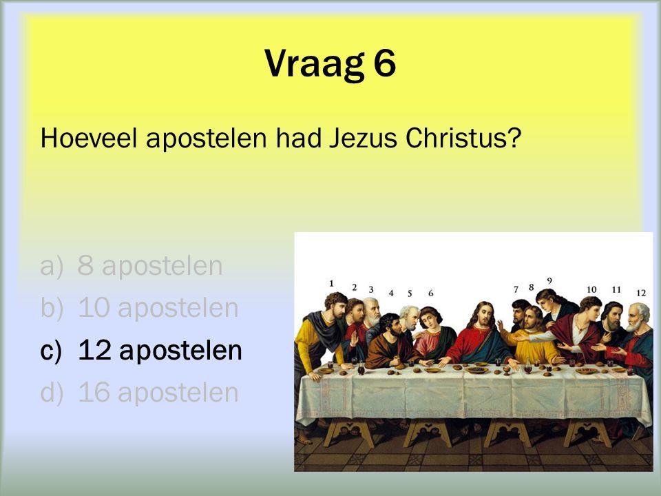 Vraag 6 Hoeveel apostelen had Jezus Christus 8 apostelen 10 apostelen