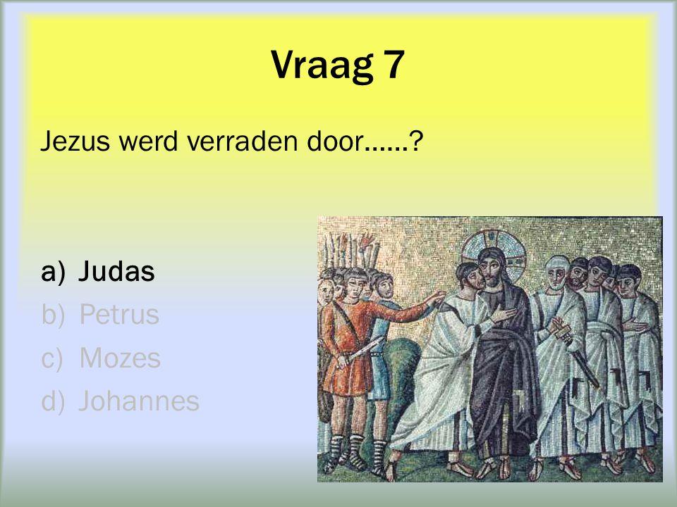 Vraag 7 Jezus werd verraden door…… Judas Petrus Mozes Johannes