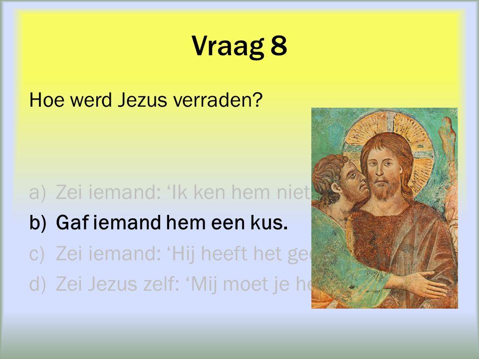 Vraag 8 Hoe werd Jezus verraden Zei iemand: 'Ik ken hem niet.' (3x)