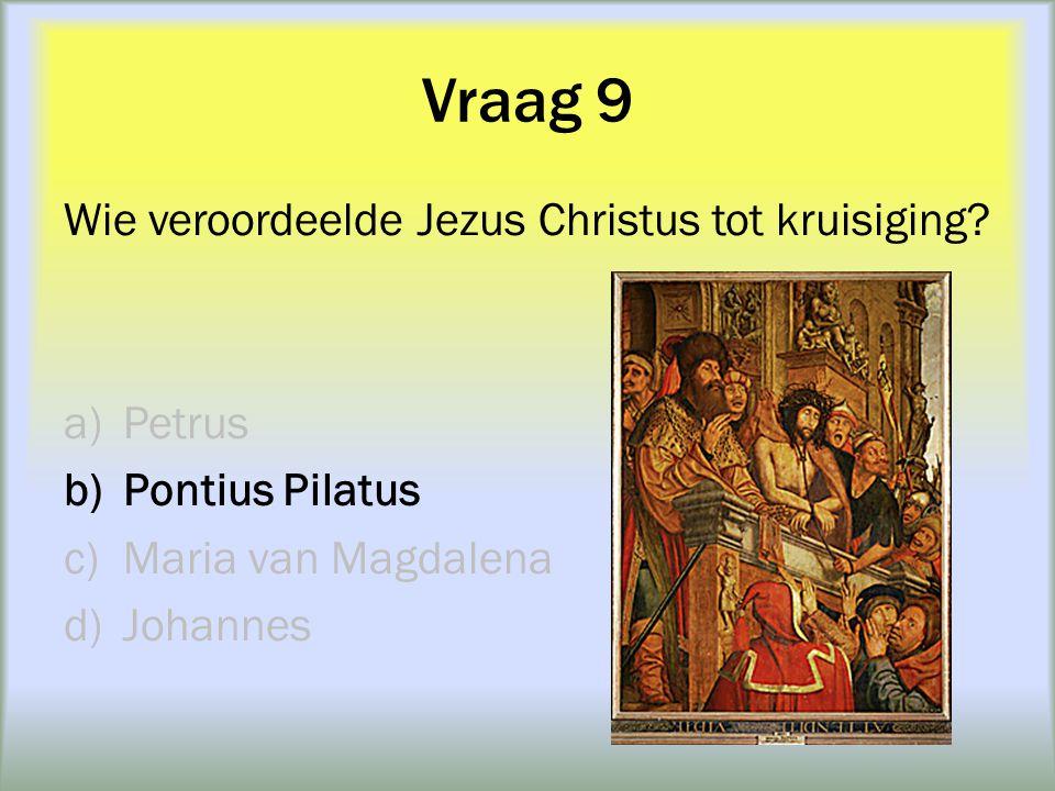Vraag 9 Wie veroordeelde Jezus Christus tot kruisiging Petrus